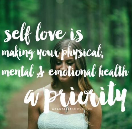 Self love is making y our physical, mental and emotional health a priority