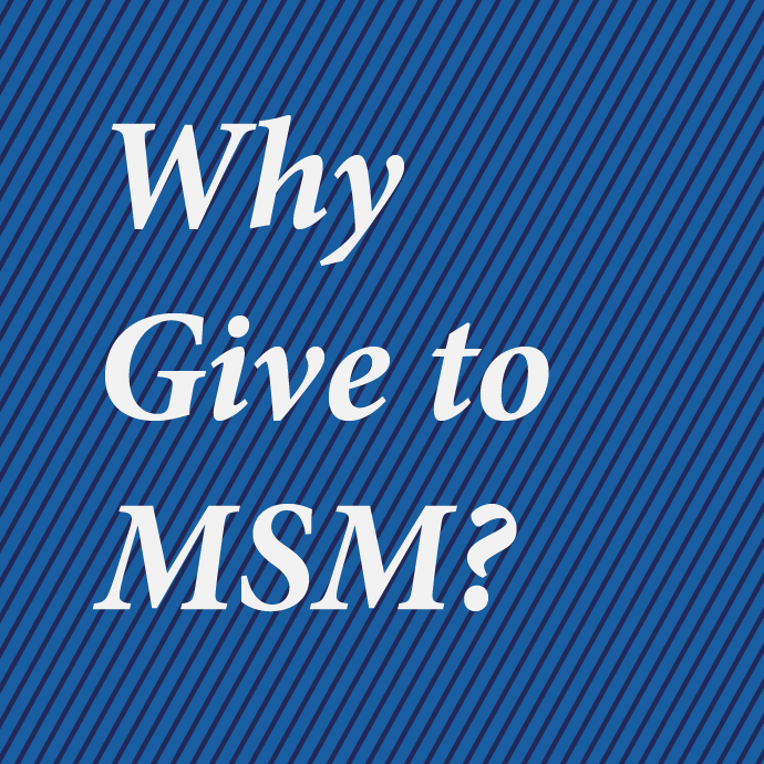 Why Give to MSM