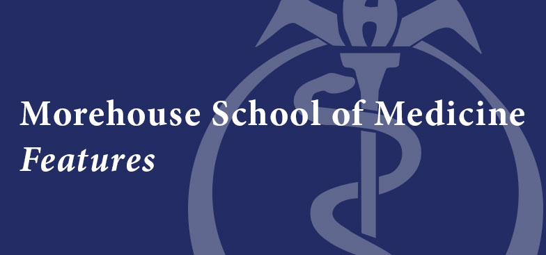 Morehouse School of Medicine Features